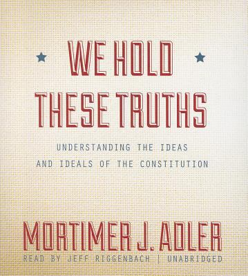We Hold These Truths: Understanding the Ideas and Ideals of the Constitution 9781470820954