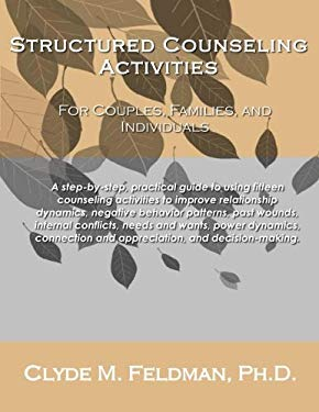 Structured Counseling Activities for Couples, Families, and Individuals: A step-by-step, practical guide to understanding and using fifteen structured