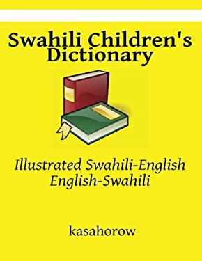 Swahili Children's Dictionary: Illustrated Swahili-English, English-Swahili (kasahorow English Swahili) (Swahili Edition)
