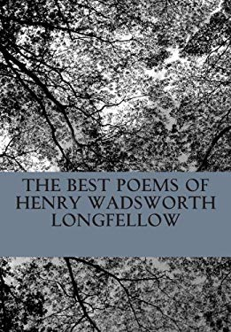 The Best Poems of Henry Wadsworth Longfellow: Featuring I Heard the Bells on Chistmas Day, Excelsior, The Midnight Ride of Paul Revere, A Psalm of Lif