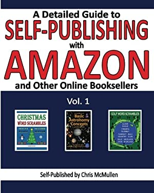 A Detailed Guide to Self-Publishing with Amazon and Other Online Booksellers: How to Print-on-Demand with CreateSpace & Make eBooks for Kindle & Other
