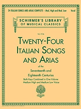 24 Italian Songs & Arias Complete: Medium High and Medium Low Voice (Schirmer's Library of Musical Classics)