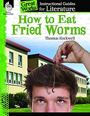 How to Eat Fried Worms: An Instructional Guide for Literature (Great Works)