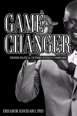 Game Changer: Winning Political Victories Without Compromise