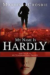 My Name Is Hardly: Book Two of the My Temporary Life Trilogy (Volume 2) 20766871