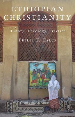 Ethiopian Christianity: History, Theology, Practice
