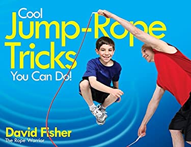Cool Jump-Rope Tricks You Can Do!: A Fun Way to Keep Kids 6 to 12 Fit Year-'Round.