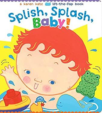 Splish, Splash, Baby! (Karen Katz Lift-the-Flap Books)