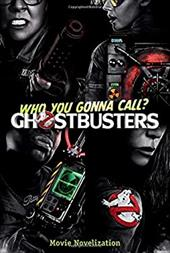Ghostbusters Movie Novelization (Ghostbusters 2016 Movie) 23168774