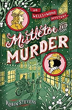 Mistletoe and Murder (A Wells & Wong Mystery)