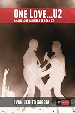 One Love... U2: Anlisis de la banda de msica rock U2 (Spanish Edition)