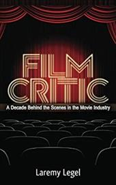 Film Critic: A Decade Behind the Scenes in the Movie Industry 22232683