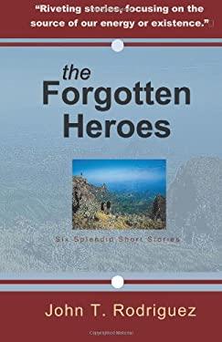 The Forgotten Heroes: Six Splendid Short Stories