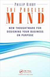 The Process Mind: New Thoughtware  for Designing Your Business on Purpose 22426786