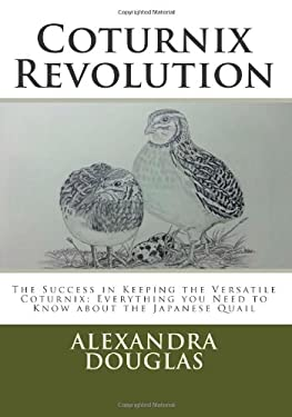 Coturnix Revolution: The Success in Keeping the Versatile Coturnix: Everything you Need to Know about the Japanese Quail