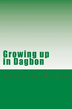 Growing up in Dagbon (Fifty Years of Family Change  in Ghana) (Volume 1)