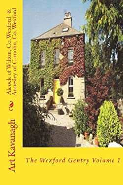Alcock of Wilton, Co. Wexford & Annesley of Camolin, Co. Wexford: The Wexford Gentry Volume 1