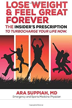 Lose Weight and Feel Great Forever: The Insider's Prescription to Turbocharge your life now!
