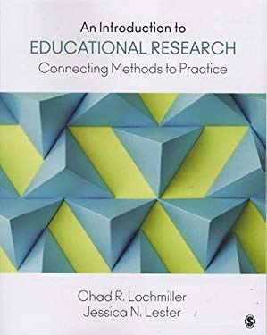 An Introduction to Educational Research: Connecting Methods to Practice