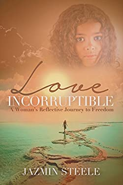 Love Incorruptible: A Womans Reflective Journey to Freedom