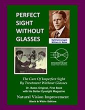 Perfect Sight Without Glasses: The Cure Of Imperfect Sight By Treatment Without Glasses - Dr. Bates Original, First Book- Natural 23735562