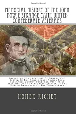 Memorial History Of The John Bowie Strange Camp, United Confederate Veterans: Including Some Account Of Others Who Served In The Confederate Armies ..