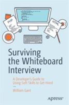 Surviving the Whiteboard Interview: A Developers Guide to Using Soft Skills to Get Hired