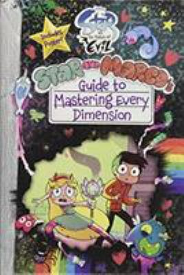 Star vs. the Forces of Evil Star and Marco's Guide to Mastering Every Dimension (Guide to Life)