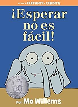 Esperar no es fcil! (Spanish Edition) (An Elephant and Piggie Book)