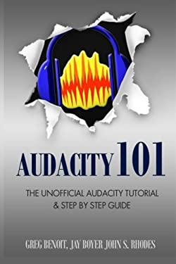 Audacity 101: The Unofficial Audacity Tutorial & Step By Step Guide