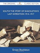 South! the Story of Shackleton?s Last Expedition 1914?1917 - The Original Classic Edition 19152977