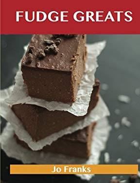 Fudge Greats: Delicious Fudge Recipes, the Top 52 Fudge Recipes 9781486155811