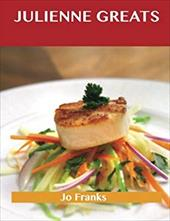 Julienne Greats: Delicious Julienne Recipes, The Top 75 Julienne Recipes 20723030