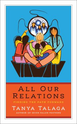 All Our Relations: Finding the Path Forward (CBC Massey Lectures)