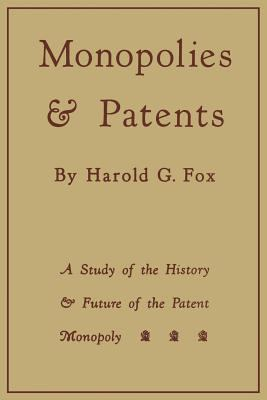 Monopolies and Patents: A Study of the History and Future of the Patent Monopoly