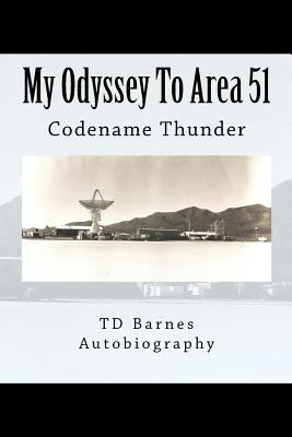 """My Odyssey To Area 51: Autobiography of Thornton D. """"TD"""" Barnes"""