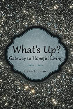 Whats Up?: Gateway to Hopeful Living