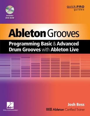 Ableton Grooves: Programming Basic and Advanced Drum Grooves with Ableton Live 9781480345744