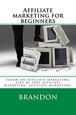 Affiliate marketing for beginners: ebook on affiliate marketing, step by step affiliate marketing, affiliate marketing