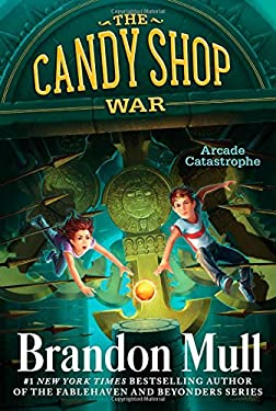 Arcade Catastrophe (The Candy Shop War) by Brandon Mull