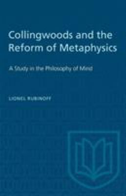 Collingwoods and the Reform of Metaphysics: A Study in the Philosopy of Mind (Heritage)
