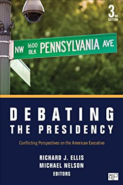 Debating the Presidency: Conflicting Perspectives on the American Executive 9781483307763