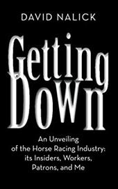 Getting Down: An Unveiling of the Horse Racing Industry: Its Insiders, Workers, Patrons, and Me