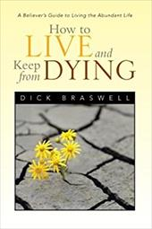How to Live and Keep from Dying: A Believer's Guide to Living the Abundant Life 21110563