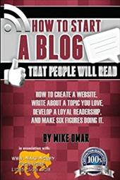 How to Start a Blog that People Will Read: How to create a website, write about a topic you love, develop a loyal readership, and 21707403