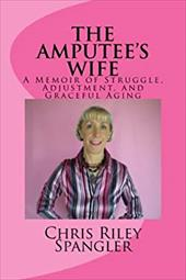 THE AMPUTEE'S WIFE -  A Memoir of Struggle, Adjustment, and Graceful Aging 21229965