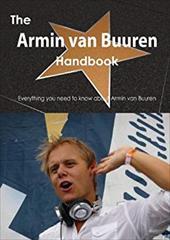 The Armin Van Buuren Handbook - Everything You Need to Know about Armin Van Buuren 20699040