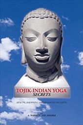 Tojik-Indian Yoga Secrets: Health, Happiness and Harmony on Earth 21212057