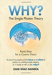 Why? the Single Photon Theory: The Single Photon Theory 20968492