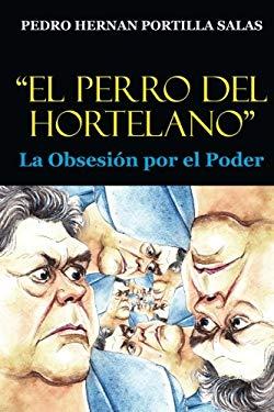 """""""El Perro del Hortelano"""": La Obsesion por el Poder (Spanish Edition)"""